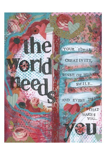 The World Needs You Poster by Cherie Burbach for $22.50 CAD