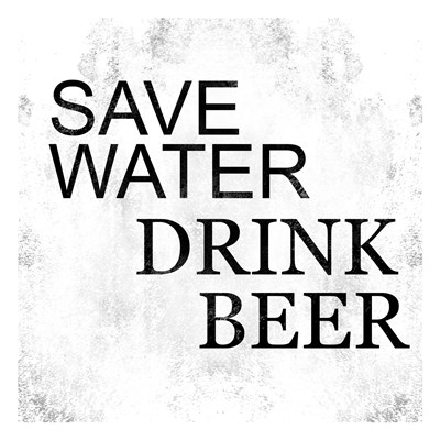 Save Water Drink Beer Poster by Cynthia Alvarez for $18.75 CAD