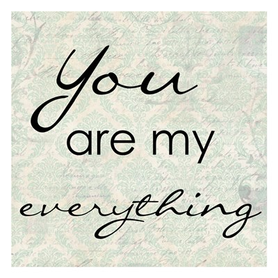 You Are My Everything Poster by Taylor Greene for $18.75 CAD