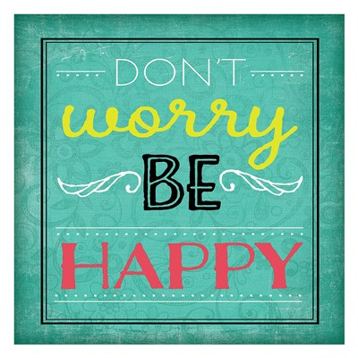 Don't Worry Be Happy Poster by Jennifer Pugh for $58.75 CAD