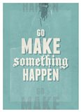 Go Make Something Happen