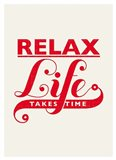 Relax, Life Takes Time