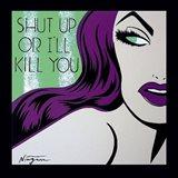 Shut Up or I'll Kill You
