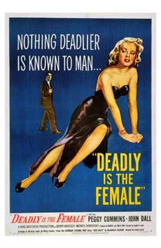 Deadly is the Female Poster by Unknown for $26.25 CAD