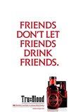 True Blood (TV) Friends Don't Let Friends Drink Friends.