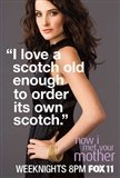 How I Met Your Mother - I love a scotch old enough to order its own scotch