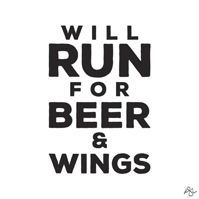 Will Run For Beer And Wings Poster by Kimberly Glover for $41.25 CAD