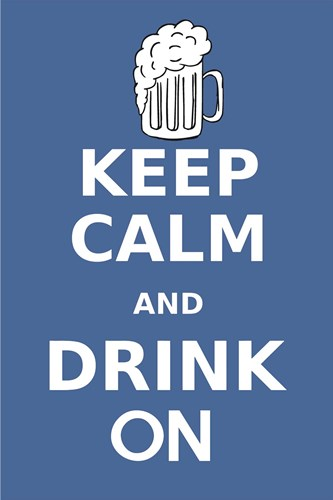 Keep Calm and Drink On Beer Poster by Marcus Jules for $43.75 CAD