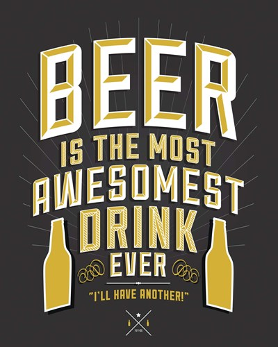Beer Is The Most Awesomest Poster by Scott Orr for $40.00 CAD