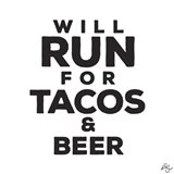 Will Run For Tacos And Beer