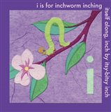 I is For Inchworm