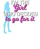 Im The Girl Who Decided To Go For It Tee