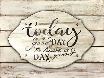 Today is a Good Day Poster by Cindy Jacobs for $41.25 CAD