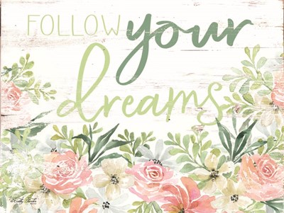 Floral Follow Your Dreams Poster by Cindy Jacobs for $41.25 CAD
