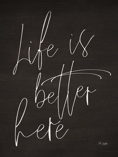Life is Better Here Poster by Jaxn Blvd for $41.25 CAD