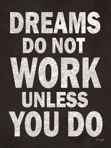 Dreams Do Not Work Poster by Jaxn Blvd for $41.25 CAD