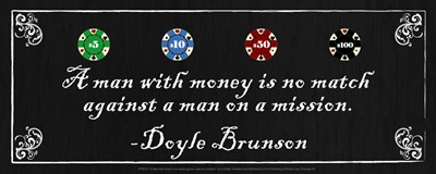 A man with money is no match against a man on a mission-Doyle Brunson Poster by Jo Smith for $37.50 CAD