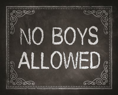 No Boys Allowed Chalkboard Background Poster by Color Me Happy for $25.00 CAD