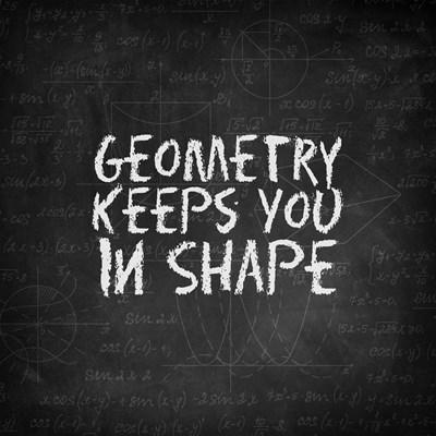Geometry Keeps You In Shape Chalkboard Poster by Color Me Happy for $35.00 CAD