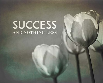 Success And Nothing Less - Flowers Grayscale Poster by Color Me Happy for $56.25 CAD