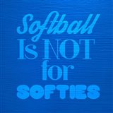 Softball is Not for Softies - Blue