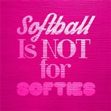 Softball is Not for Softies - Pink