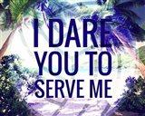 I Dare You to Serve Me