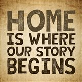 Home Is Where Our Story Begins -Burlap