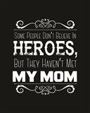 Some People Don't Believe in Heroes Mom Black