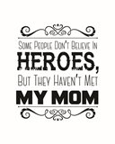 Some People Don't Believe in Heroes Mom White