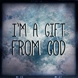 I'm A Gift From God