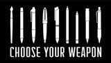 Choose Your Weapon - Black