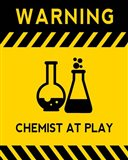 Warning Chemist At Play - Yellow and Black Sign