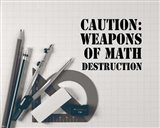 Caution: Weapons of Math Destruction - Grayscale