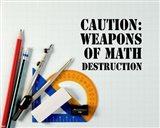 Caution: Weapons of Math Destruction - Color