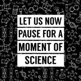 Let Us Now Pause For A Moment of Science - Black
