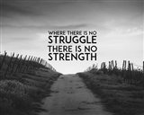 Where There Is No Struggle There Is No Strength - Grayscale