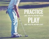 Practice Like You've Never Won - Golf Man