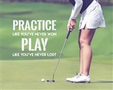 Practice Like You've Never Won - Golf Woman