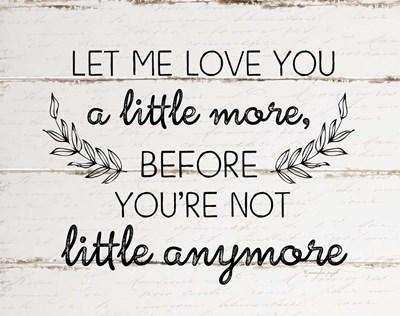Let Me Love You a Little More Poster by Jennifer Pugh for $48.75 CAD
