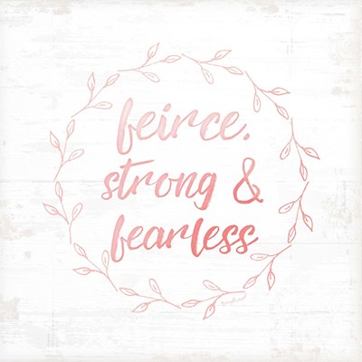 Fierce, Strong, and Fearless Poster by Jennifer Pugh for $56.25 CAD