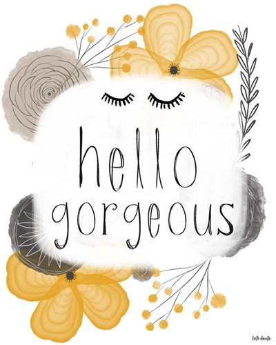 Hello Gorgeous Poster by Katie Doucette for $40.00 CAD