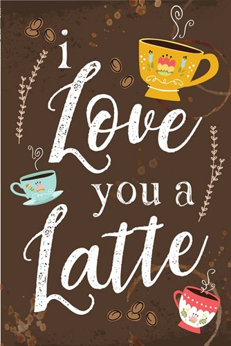 I Love You a Latte Poster by ND Art & Design for $43.75 CAD