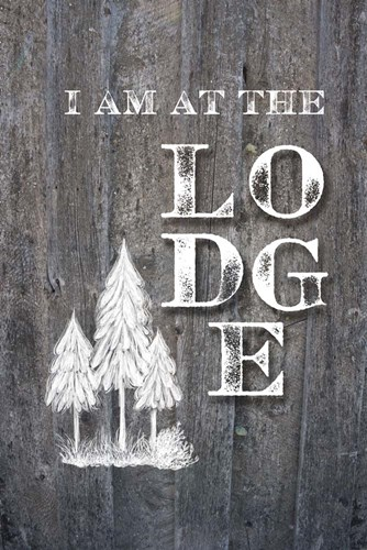 I Am at the Lodge Poster by Ramona Murdock for $43.75 CAD