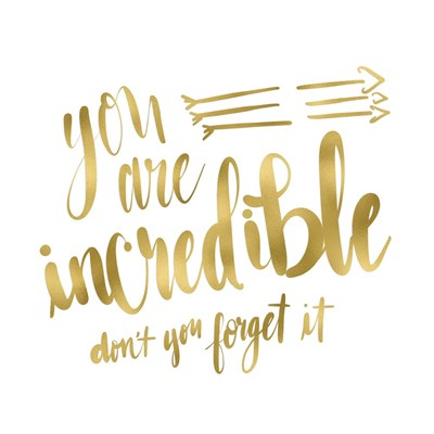 You Are Incredible Gold Poster by Tara Moss for $35.00 CAD