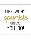 Life Won't Sparkle Unless You Do