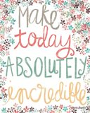 Make Today Absolutely Incredible