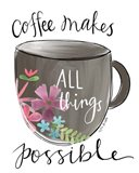 Coffee Makes All Things Possible