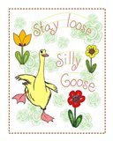 Stay Loose Silly Goose