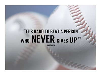 It's Hard to Beat a Person Who Never Gives Up -Babe Ruth Poster by Sports Mania for $63.75 CAD